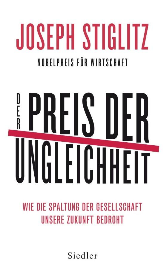 Joseph Stiglitz - Der Preis der Ungleichheit - Wie die Spaltung der Gesellschaft unsere Zukunft bedroht - Buchcover Siedler Verlag
